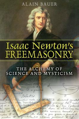 Isaac Newton's Freemasonry By Bauer, Alain/ Godwin, Ariel (TRN)